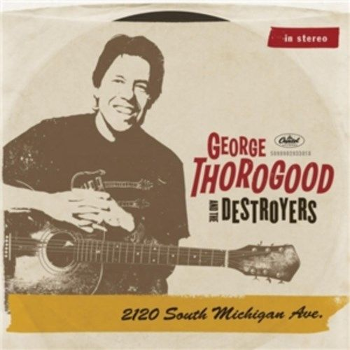 George Thorogood&The Destroyers - 2120 South Michigan Ave - CD